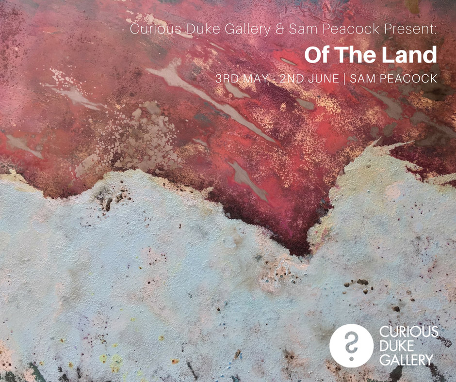 Of The Land - A solo show by artisit Sam Peacock
